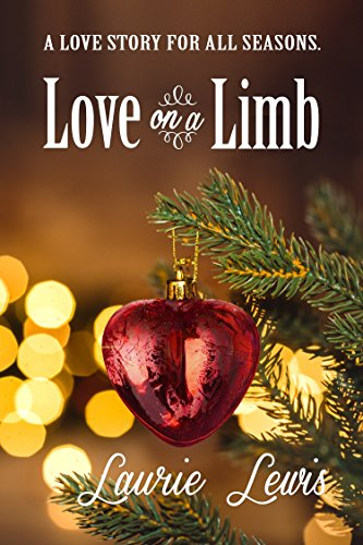 Love On A Limb: A Love Story For All Seasons by [Lewis, Laurie]