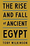 img - for [THE RISE AND FALL OF ANCIENT EGYPT] BY Wilkinson, Toby A. H. (Author) Random House (publisher) Hardcover book / textbook / text book