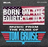 Born on the Fourth of July - Music from the Films of Tom Cruise
