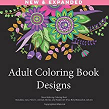 Adult Coloring Book Designs: Stress Relieving Patterns, Mandalas, Cats, Flowers, Animals, Henna, and Paisleys for Stress Relief Relaxation and Zen