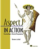 AspectJ in Action: Practical Aspect-oriented Programming (In Action Series)