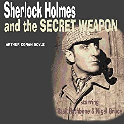 Sherlock Holmes & The Secret Weapon (Dramatised)