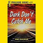 Dark Don't Catch Me | Vin Packer