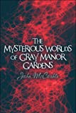 The Mysterious Worlds of Gray Manor Gardens, John McCorkle, 1608139832