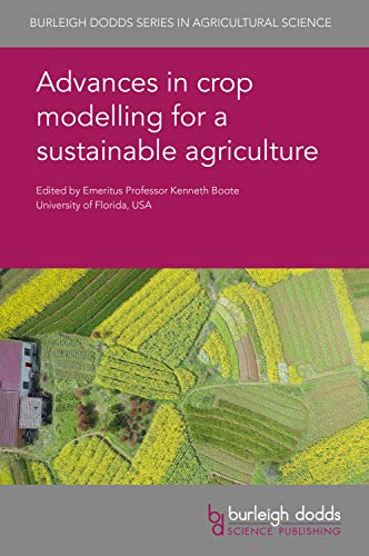 Advances in crop modelling for a sustainable agriculture (Burleigh Dodds Series in Agricultural Science)