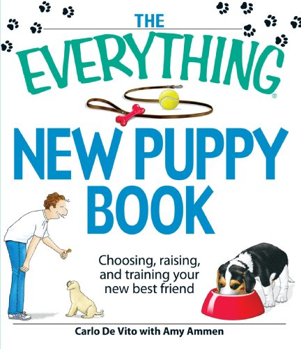 The Everything New Puppy Book: Choosing, raising, and training your new best -