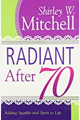 Radiant After 70: Adding Sparkle and Spirit to Life by Shirley Mitchell (2015-04-06) Paperback