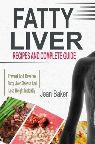 Fatty Liver: Recipes And Complete Guide To Prevent And Reverse Fatty Liver Disease And Lose Weight Instantly by Jean Baker