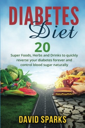 Diabetes: Diabetes Diet: Foods You Wish You Knew To Reverse Diabetes:: 20 Superfoods, Herbs & Drinks To Change Your Life
