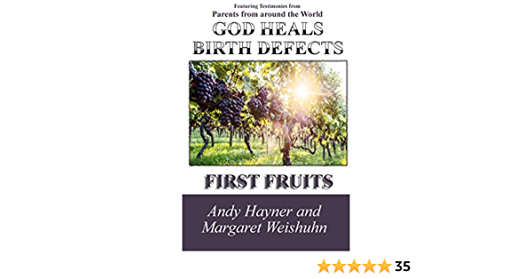 God Heals Birth Defects First Fruits Andy Hayner Margaret Weishuhn 9781508824534 Amazon Com Books