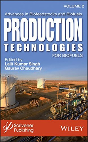 Advances in Biofeedstocks and Biofuels, Volume 2: Production Technologies for Biofuels