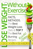 Lose Weight Without Exercise: Facts, Methods, The Best Weight Loss Diets & Top The Best 7 Fat Burning Recipes