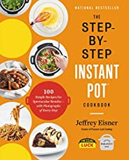 The Step-by-Step Instant Pot Cookbook: 100 Simple Recipes for Spectacular Results -- with Photographs of Every