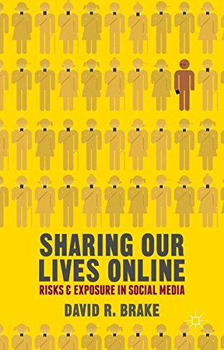 Sharing our Lives Online: Risks and Exposure in Social Media by Brake David R