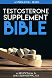 The Testosterone Supplement Bible: The Ultimate Guide For Knowing Which Testosterone-Boosting Supplements to Choose and Which to Avoid (AnabolicMen Series Book 1)
