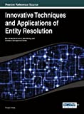 Innovative Techniques and Applications of Entity Resolution, Hongzhi Wang, 1466651989