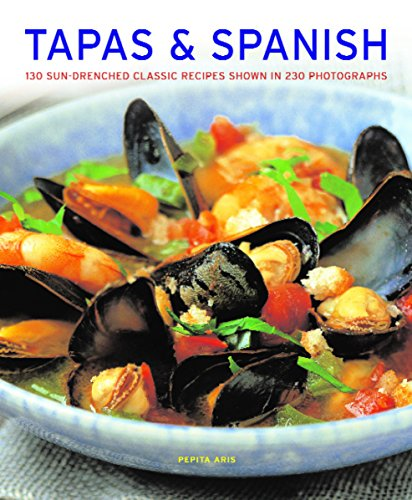 Tapas & Spanish: 130 Sun-Drenched Classic Recipes Shown In 230 Photographs by Pepita Aris