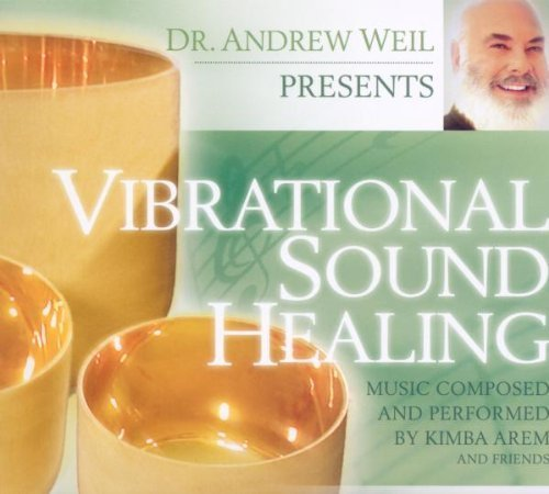 Vibrational Sound Healing by Dr. Andrew Weil & Kimba Arem [2010] Audio CD