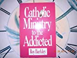 Catholic Ministry to the Addicted, Roy Barkley, 0879734418
