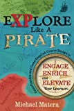 img - for Explore Like a Pirate: Gamification and Game-Inspired Course Design to Engage, Enrich and Elevate Your Learners book / textbook / text book
