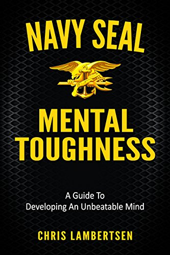 Navy SEAL Mental Toughness: A Guide To Developing An Unbeatable Mind cover