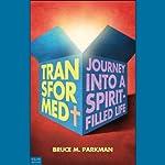 Transformed: The Journey into a Spirit-Filled Life   Bruce M. Parkman