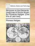 Strictures on the Elementa Medicinae of Doctor Brown by Phinehas Hedges [One Line of Latin Text], Phineas Hedges, 1170883265