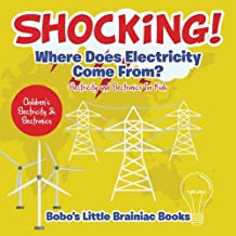 Shocking! Where Does Electricity Come From? Electricity and Electronics for Kids - Children's Electricity & Electronics