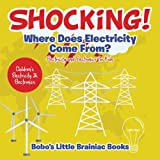 where does electricity come from - Shocking! Where Does Electricity Come From? Electricity and Electronics for Kids - Children's Electricity & Electronics