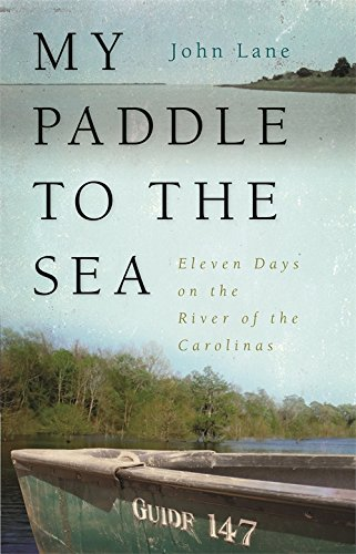 Download My Paddle to the Sea: Eleven Days on the River of the Carolinas (Wormsloe Foundation Nature Book Ser.) pdf epub