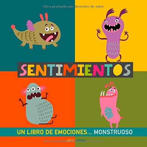 Sentimientos: Un libro de emociones monstruoso. Libro de sentimientos para niños. Educar las emociones. Libros infantiles de inteligencia emocional. ... Educar en la Felicidad. Emociones para niños: Amazon.es: Garrido, Grete: Libros