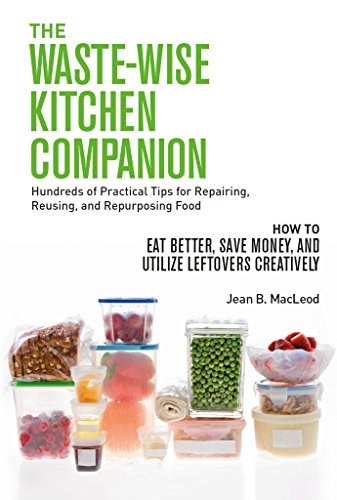 THE WASTE-WISE KITCHEN COMPANION Hundreds of Practical Tips for Repairing, Reusing, and Repurposing Food: How to Eat Better, Save Money, and Utilize Leftovers Creatively by [MacLeod, Jean B.]