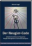 Der Neugier-Code: Zehn Elemente für ein erfolgreiches Neugier-Management in Zeiten der Disruption