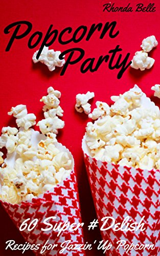 Popcorn Party: 60 #Delish Popcorn Recipes (60 Super Recipes Book 13) by [Belle, Rhonda]