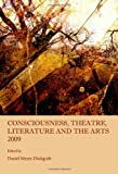 Consciousness, Theatre, Literature and the Arts 2009, Daniel Meyer-Dinkgrafe, 1443816493