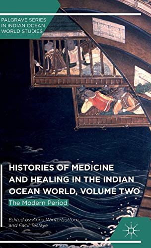 Histories of Medicine and Healing in the Indian Ocean World, Volume Two: The Modern Period (Palgrave Series in Indian Ocean World Studies)