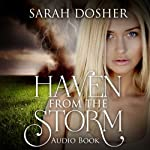 Haven from the Storm: Storms of Life, Book 1 | Sarah Dosher