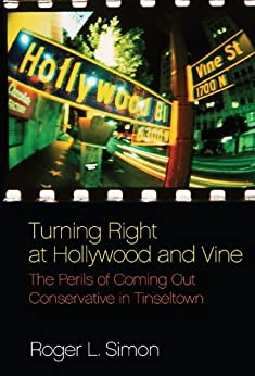 Turning Right at Hollywood and Vine: The Perils of Coming Out Conservative in Tinseltown by [Simon, Roger, Simon, Roger  L.]