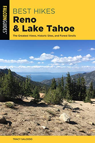 Best Hikes Reno and Lake Tahoe: The Greatest Views, Historic Sites, and Forest Strolls (Best Hikes Near Series) (Lake Tahoe Best Hiking Trails)