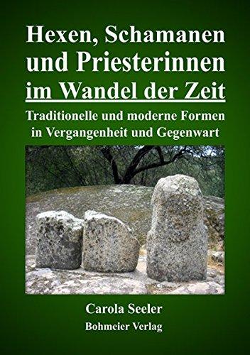 Hexen, Schamanen und Priesterinnen im Wandel der Zeit: Traditionelle und moderne Formen in Vergangenheit und Gegenwart