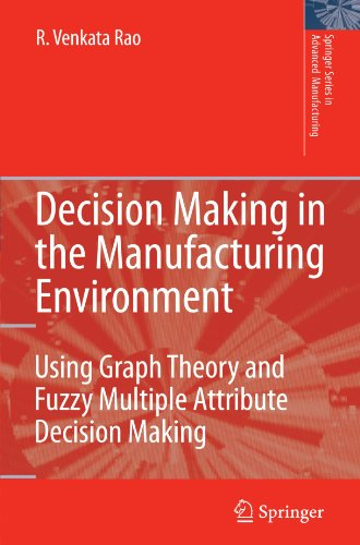 Decision Making in the Manufacturing Environment: Using Graph Theory and Fuzzy Multiple Attribute Decision Making Method