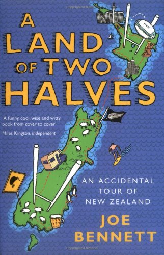 A Land of Two Halves: An Accidental Tour fo New Zealand: An Accidental Tour of New Zealand