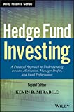 Hedge Fund Investing: A Practical Approach to Understanding Investor Motivation, Manager Profits, and Fund Performance (Wiley Finance)