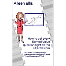 How to get every Earned Value question right on the PMP® Exam: 50+ PMP® Exam Prep Sample Questions and Solutions  on Earned Value Management (EVM) (PMP® Exam Prep Simplified Book 1)