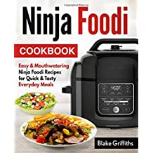 Ninja Foodi Cookbook: Easy & Mouthwatering Ninja Foodi Recipes for Quick & Tasty Everyday Meals