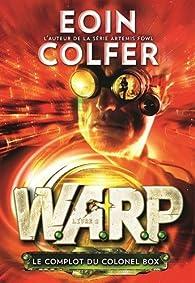 W.A.R.P., tome 2 : Le complot du colonel Box par Eoin Colfer