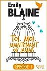 Toi. Moi. Maintenant ou jamais, tome 1 par Blaine