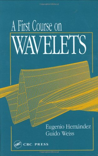 A First Course on Wavelets (Studies in Advanced Mathematics) from Brand: CRC Press