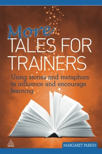 More Tales for Trainers: Using Stories and Metaphors to Influence and Encourage Learning by Kogan Page