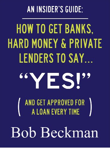 An Insider's Guide:    How to Get Banks, Hard Money & Private Lenders to Say...